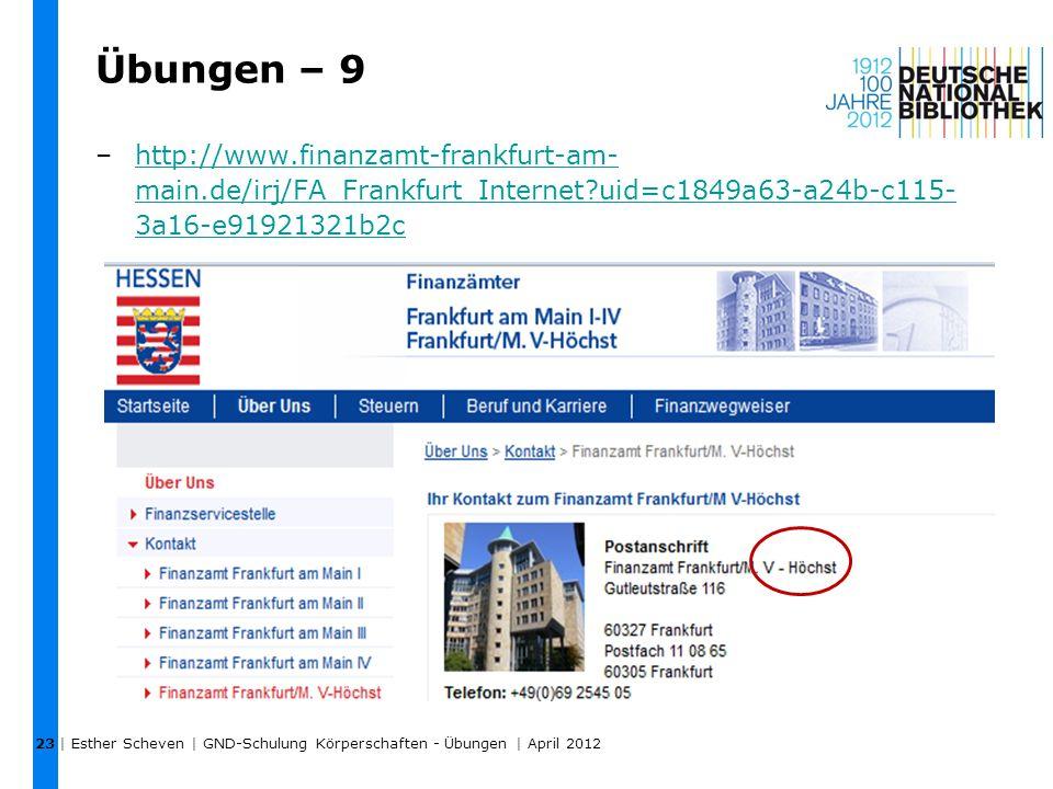 Übungen – 9 –http://www.finanzamt-frankfurt-am- main.de/irj/FA_Frankfurt_Internet?uid=c1849a63-a24b-c115- 3a16-e91921321b2chttp://www.finanzamt-frankf