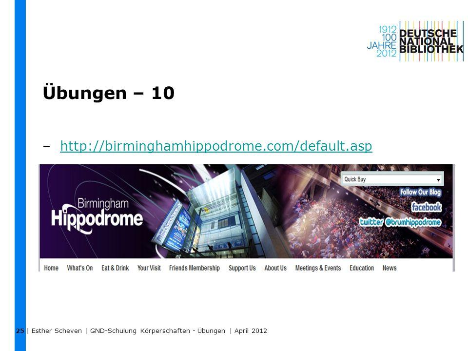 Übungen – 10 –http://birminghamhippodrome.com/default.asphttp://birminghamhippodrome.com/default.asp | Esther Scheven | GND-Schulung Körperschaften - Übungen | April 2012 25