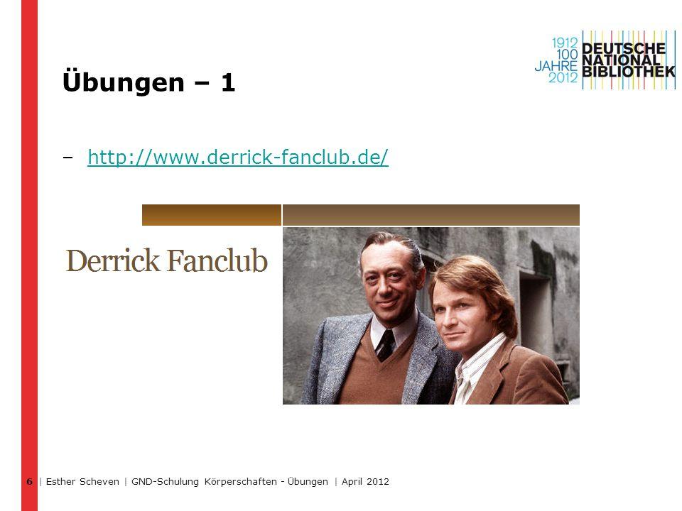 Übungen – 1 –http://www.derrick-fanclub.de/http://www.derrick-fanclub.de/ | Esther Scheven | GND-Schulung Körperschaften - Übungen | April 2012 6