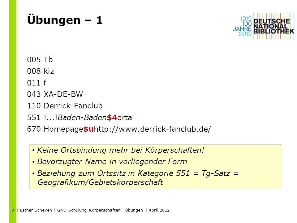 Übungen – 6 005 Tb 008 kiz 011 f 043 XA-DE 110 Deutsche Orchideen-Gesellschaft 410 Deutsche Orchideen-Gesellschaft e.V.$4nauv 410 DOG$4abku 410 Orchideen-Gesellschaft$gDeutschland 551 !...!Deutschland$4geow 551 !...!Niedernhausen$gTaunus$4orta 670 Homepage$uhttp://www.orchidee.de/ | Esther Scheven | GND-Schulung Körperschaften - Übungen | April 2012 18 Abweichender Name mit juristischer Wendung = Name in unveränderter Form = $4nauv Übergehungsverweisung von Deutschland -> Beziehung zu Deutschland als geografischer Wirkungsort = $4geow