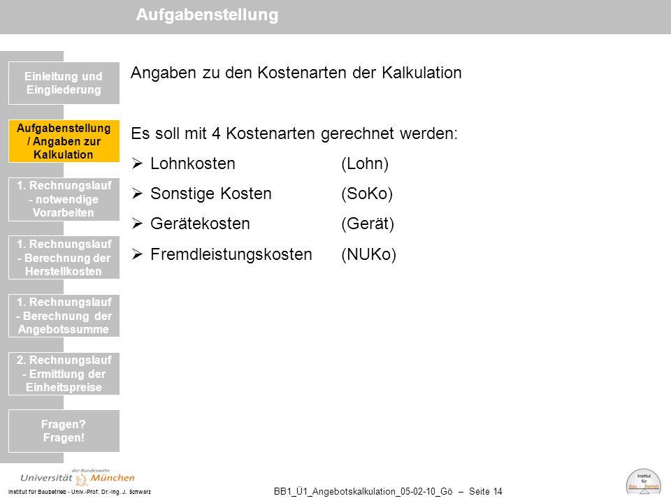 Institut für Baubetrieb - Univ.-Prof. Dr.-Ing. J. Schwarz BB1_Ü1_Angebotskalkulation_05-02-10_Gö – Seite 14 Angaben zu den Kostenarten der Kalkulation