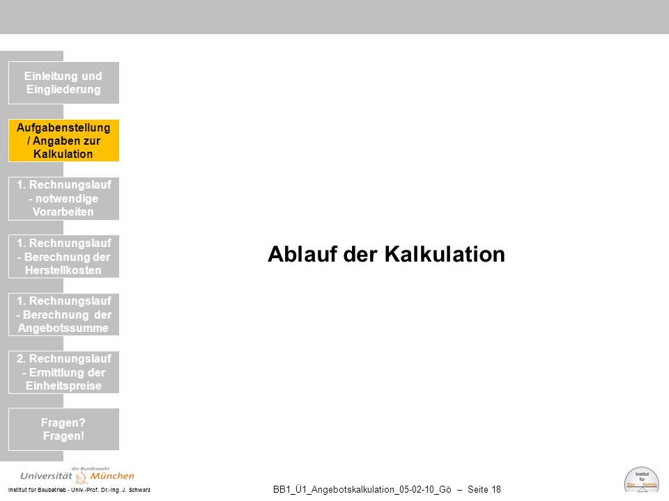 Institut für Baubetrieb - Univ.-Prof. Dr.-Ing. J. Schwarz BB1_Ü1_Angebotskalkulation_05-02-10_Gö – Seite 18 Ablauf der Kalkulation Einleitung und Eing
