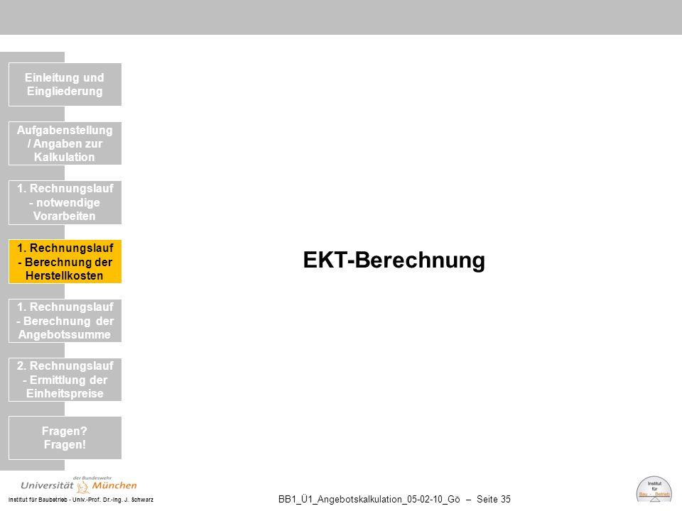 Institut für Baubetrieb - Univ.-Prof. Dr.-Ing. J. Schwarz BB1_Ü1_Angebotskalkulation_05-02-10_Gö – Seite 35 EKT-Berechnung Einleitung und Eingliederun