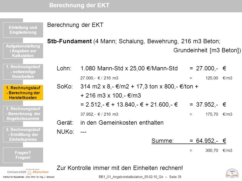 Institut für Baubetrieb - Univ.-Prof. Dr.-Ing. J. Schwarz BB1_Ü1_Angebotskalkulation_05-02-10_Gö – Seite 39 Berechnung der EKT Stb-Fundament (4 Mann;