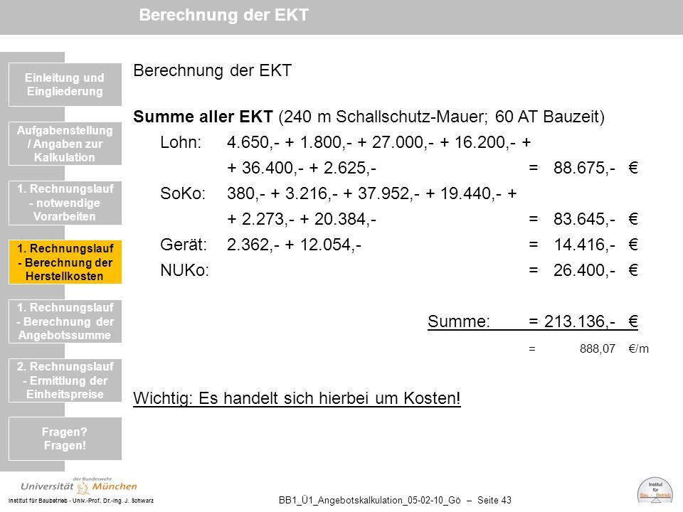 Institut für Baubetrieb - Univ.-Prof. Dr.-Ing. J. Schwarz BB1_Ü1_Angebotskalkulation_05-02-10_Gö – Seite 43 Berechnung der EKT Summe aller EKT (240 m