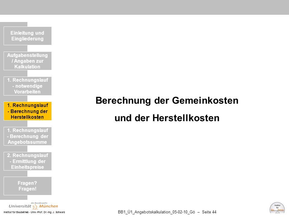 Institut für Baubetrieb - Univ.-Prof. Dr.-Ing. J. Schwarz BB1_Ü1_Angebotskalkulation_05-02-10_Gö – Seite 44 Berechnung der Gemeinkosten und der Herste