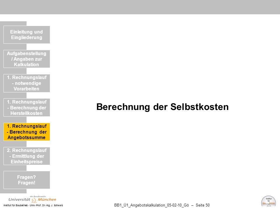 Institut für Baubetrieb - Univ.-Prof. Dr.-Ing. J. Schwarz BB1_Ü1_Angebotskalkulation_05-02-10_Gö – Seite 50 Berechnung der Selbstkosten Einleitung und