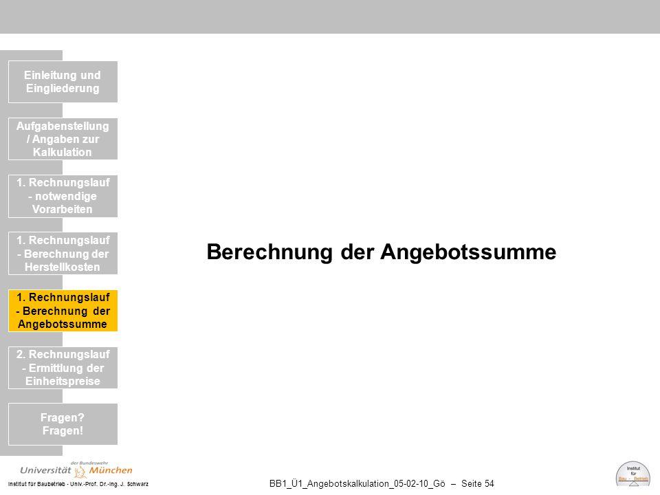 Institut für Baubetrieb - Univ.-Prof. Dr.-Ing. J. Schwarz BB1_Ü1_Angebotskalkulation_05-02-10_Gö – Seite 54 Berechnung der Angebotssumme Einleitung un
