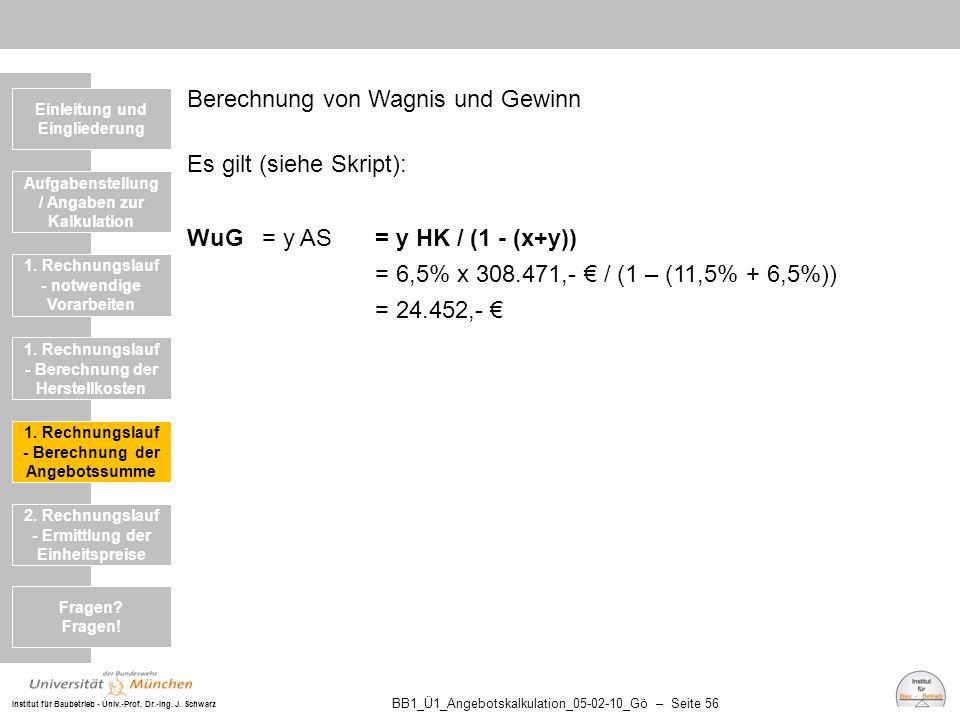 Institut für Baubetrieb - Univ.-Prof. Dr.-Ing. J. Schwarz BB1_Ü1_Angebotskalkulation_05-02-10_Gö – Seite 56 Berechnung von Wagnis und Gewinn Es gilt (