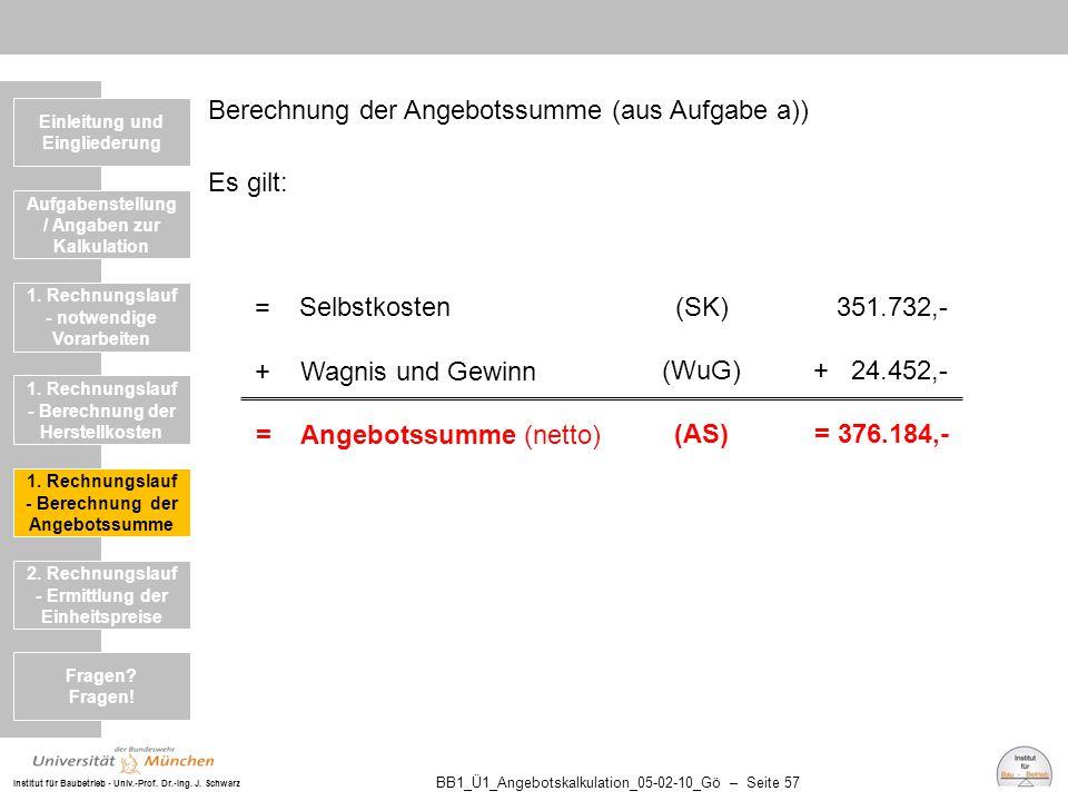 Institut für Baubetrieb - Univ.-Prof. Dr.-Ing. J. Schwarz BB1_Ü1_Angebotskalkulation_05-02-10_Gö – Seite 57 Berechnung der Angebotssumme (aus Aufgabe