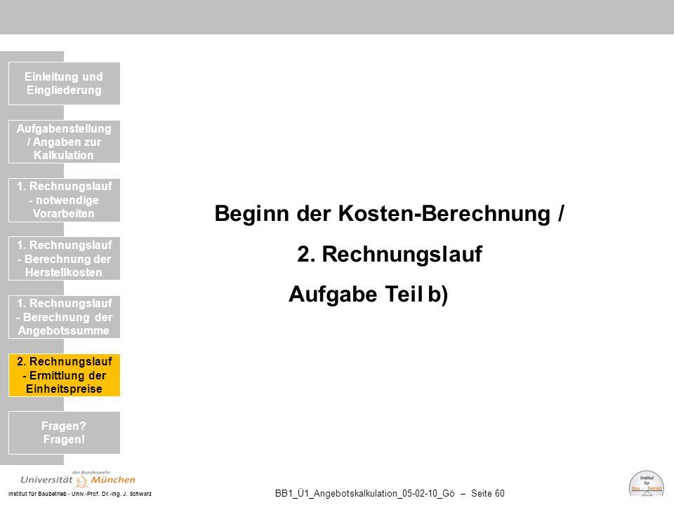 Institut für Baubetrieb - Univ.-Prof. Dr.-Ing. J. Schwarz BB1_Ü1_Angebotskalkulation_05-02-10_Gö – Seite 60 Beginn der Kosten-Berechnung / 2. Rechnung