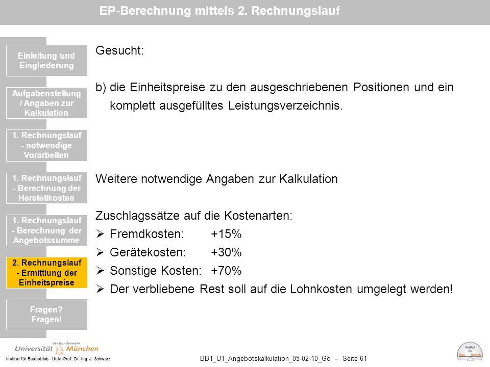 Institut für Baubetrieb - Univ.-Prof. Dr.-Ing. J. Schwarz BB1_Ü1_Angebotskalkulation_05-02-10_Gö – Seite 61 Gesucht: b) die Einheitspreise zu den ausg
