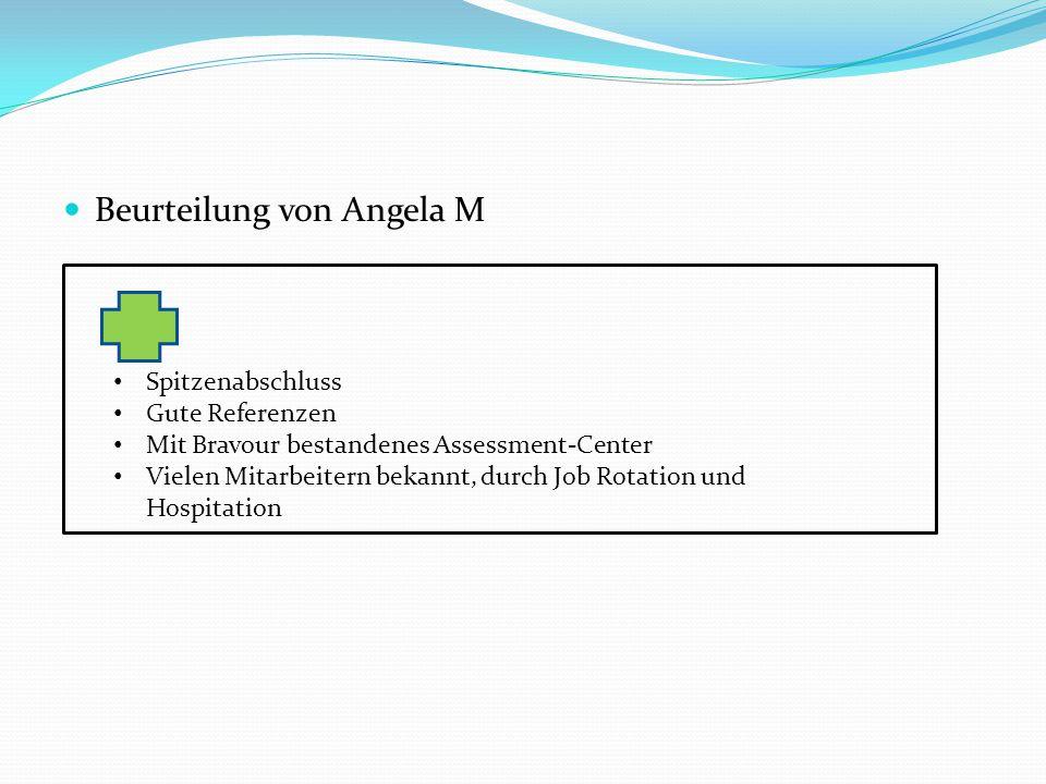 Beurteilung von Angela M Spitzenabschluss Gute Referenzen Mit Bravour bestandenes Assessment-Center Vielen Mitarbeitern bekannt, durch Job Rotation und Hospitation