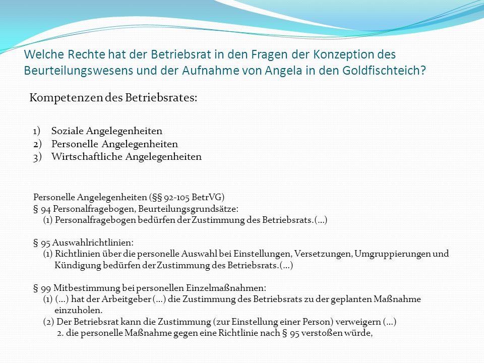 Welche Rechte hat der Betriebsrat in den Fragen der Konzeption des Beurteilungswesens und der Aufnahme von Angela in den Goldfischteich? Kompetenzen d