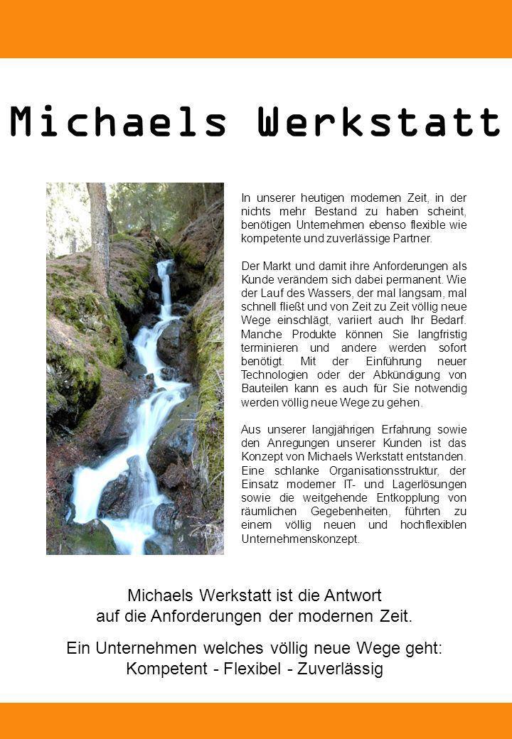 Michaels Werkstatt In unserer heutigen modernen Zeit, in der nichts mehr Bestand zu haben scheint, benötigen Unternehmen ebenso flexible wie kompetente und zuverlässige Partner.