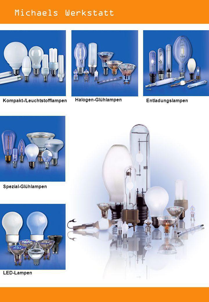 Spezial-Glühlampen Halogen-Glühlampen Entladungslampen LED-Lampen Kompakt-/Leuchtstofflampen Michaels Werkstatt