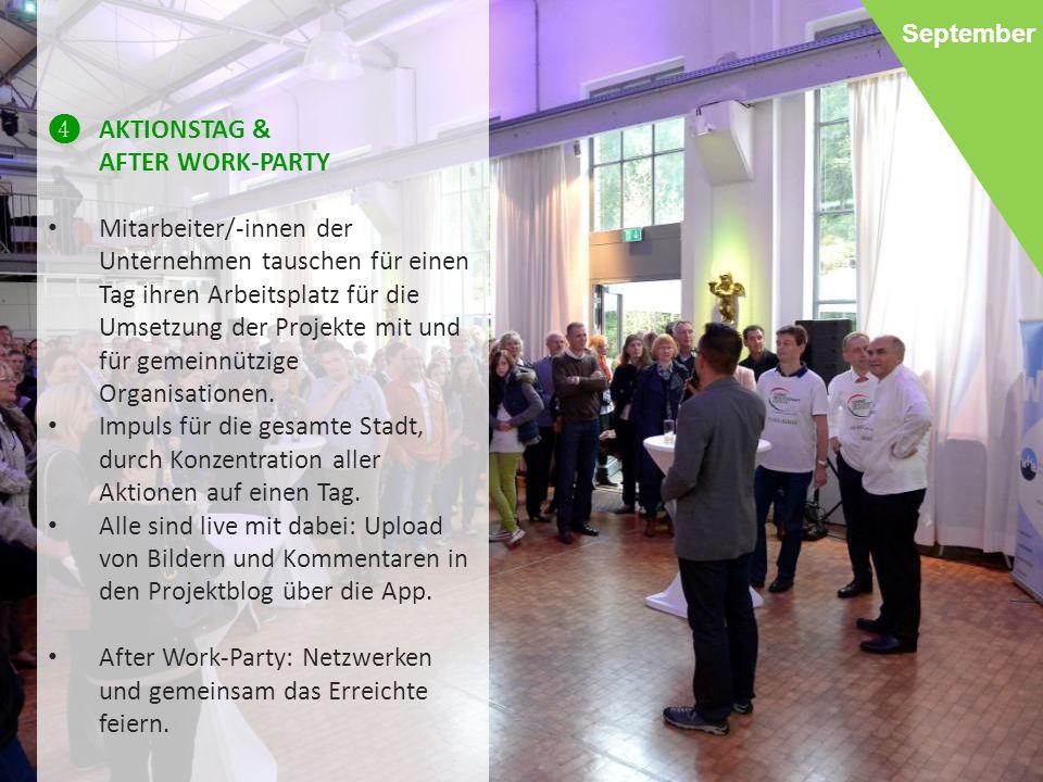 September ❹ AKTIONSTAG & AFTER WORK-PARTY Mitarbeiter/-innen der Unternehmen tauschen für einen Tag ihren Arbeitsplatz für die Umsetzung der Projekte mit und für gemeinnützige Organisationen.