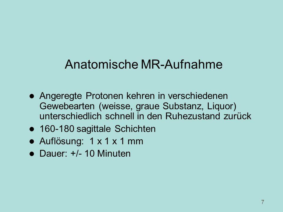 7 Anatomische MR-Aufnahme l Angeregte Protonen kehren in verschiedenen Gewebearten (weisse, graue Substanz, Liquor) unterschiedlich schnell in den Ruh