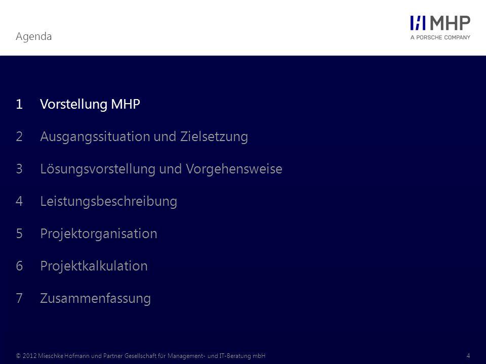 Agenda © 2012 Mieschke Hofmann und Partner Gesellschaft für Management- und IT-Beratung mbH4 1Vorstellung MHP 2Ausgangssituation und Zielsetzung 3Lösu