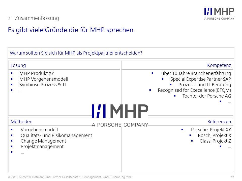 © 2012 Mieschke Hofmann und Partner Gesellschaft für Management- und IT-Beratung mbH56 Es gibt viele Gründe die für MHP sprechen. 7Zusammenfassung War