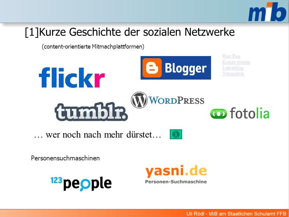 [1]Kurze Geschichte der sozialen Netzwerke (content-orientierte Mitmachplattformen) … wer noch nach mehr dürstet… Personensuchmaschinen Herr Rau Kreide fressen Lehrerblog Netzpolitik
