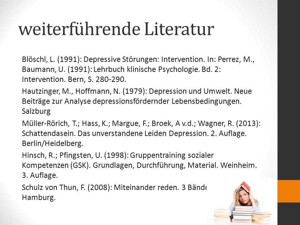 weiterführende Literatur Blöschl, L. (1991): Depressive Störungen: Intervention. In: Perrez, M., Baumann, U. (1991): Lehrbuch klinische Psychologie. B