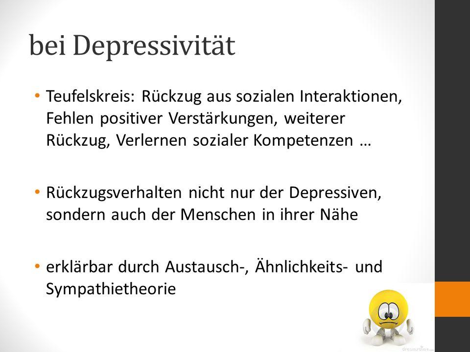 bei Depressivität Teufelskreis: Rückzug aus sozialen Interaktionen, Fehlen positiver Verstärkungen, weiterer Rückzug, Verlernen sozialer Kompetenzen …