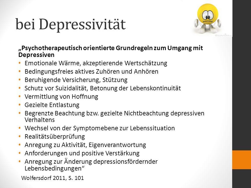 """bei Depressivität """"Psychotherapeutisch orientierte Grundregeln zum Umgang mit Depressiven Emotionale Wärme, akzeptierende Wertschätzung Bedingungsfrei"""