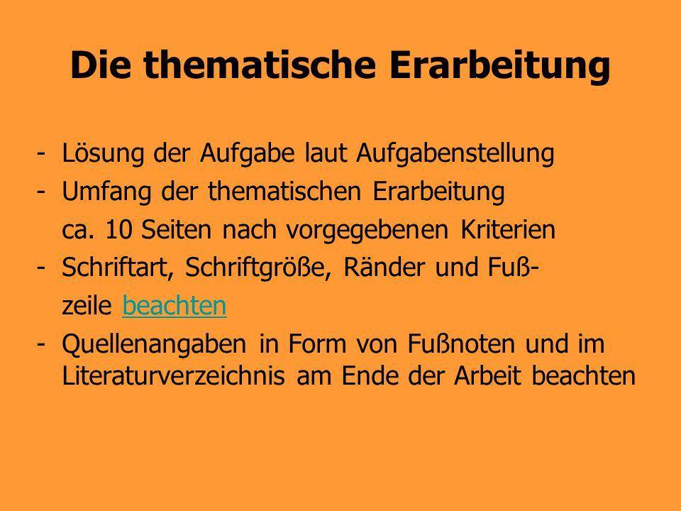 Die thematische Erarbeitung -Lösung der Aufgabe laut Aufgabenstellung -Umfang der thematischen Erarbeitung ca. 10 Seiten nach vorgegebenen Kriterien -