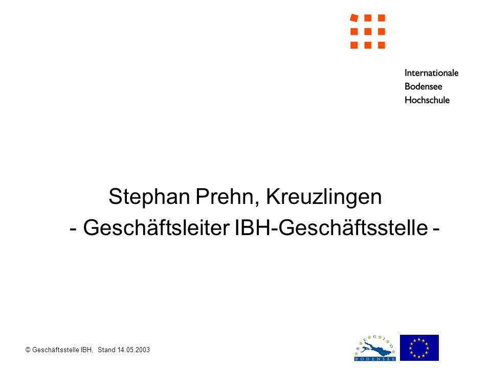 © Geschäftsstelle IBH, Stand 14.05.2003 Stephan Prehn, Kreuzlingen - Geschäftsleiter IBH-Geschäftsstelle -