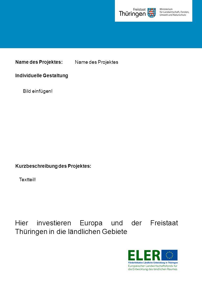 Hier investieren Europa und der Freistaat Thüringen in die ländlichen Gebiete Name des Projektes: Kurzbeschreibung des Projektes: Textteil.