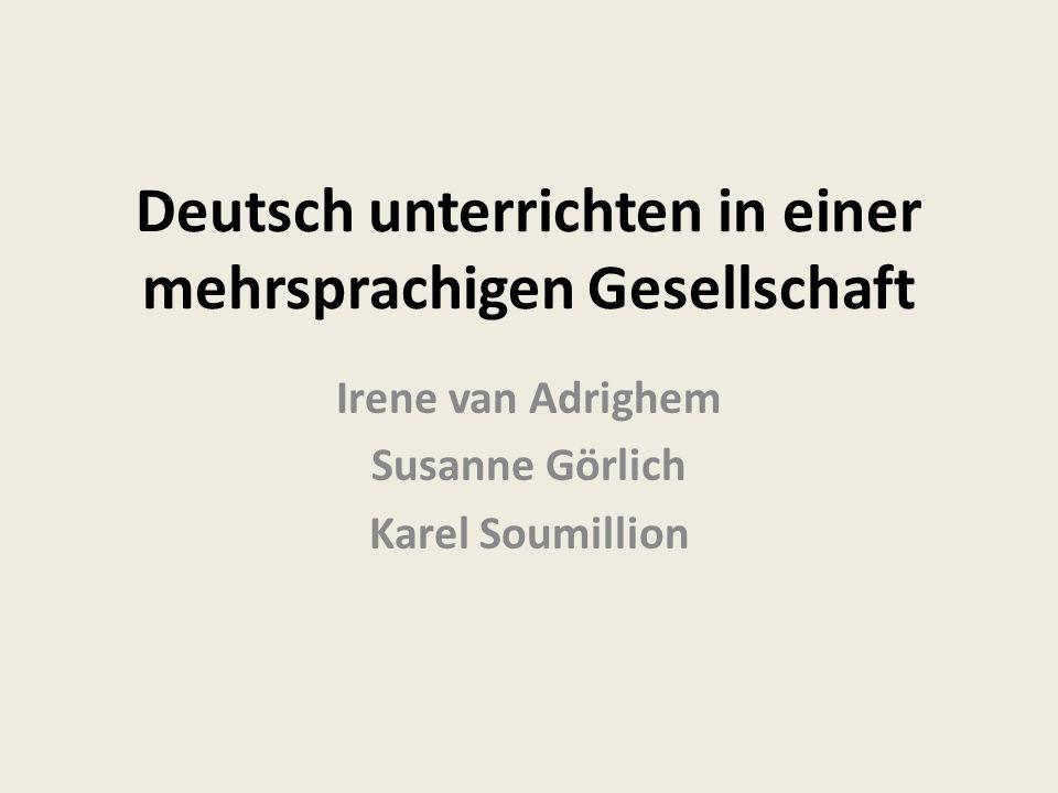Deutsch unterrichten in einer mehrsprachigen Gesellschaft Irene van Adrighem Susanne Görlich Karel Soumillion