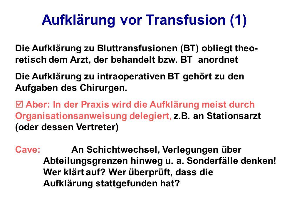 Aufklärung vor Transfusion (1) Die Aufklärung zu Bluttransfusionen (BT) obliegt theo- retisch dem Arzt, der behandelt bzw.
