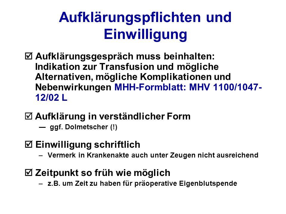 Aufklärungspflichten und Einwilligung  Aufklärungsgespräch muss beinhalten: Indikation zur Transfusion und mögliche Alternativen, mögliche Komplikationen und Nebenwirkungen MHH-Formblatt: MHV 1100/1047- 12/02 L  Aufklärung in verständlicher Form ― ggf.