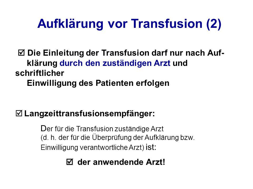 Aufklärung vor Transfusion (2)  Die Einleitung der Transfusion darf nur nach Auf- klärung durch den zuständigen Arzt und schriftlicher Einwilligung des Patienten erfolgen  Langzeittransfusionsempfänger: D er für die Transfusion zuständige Arzt (d.