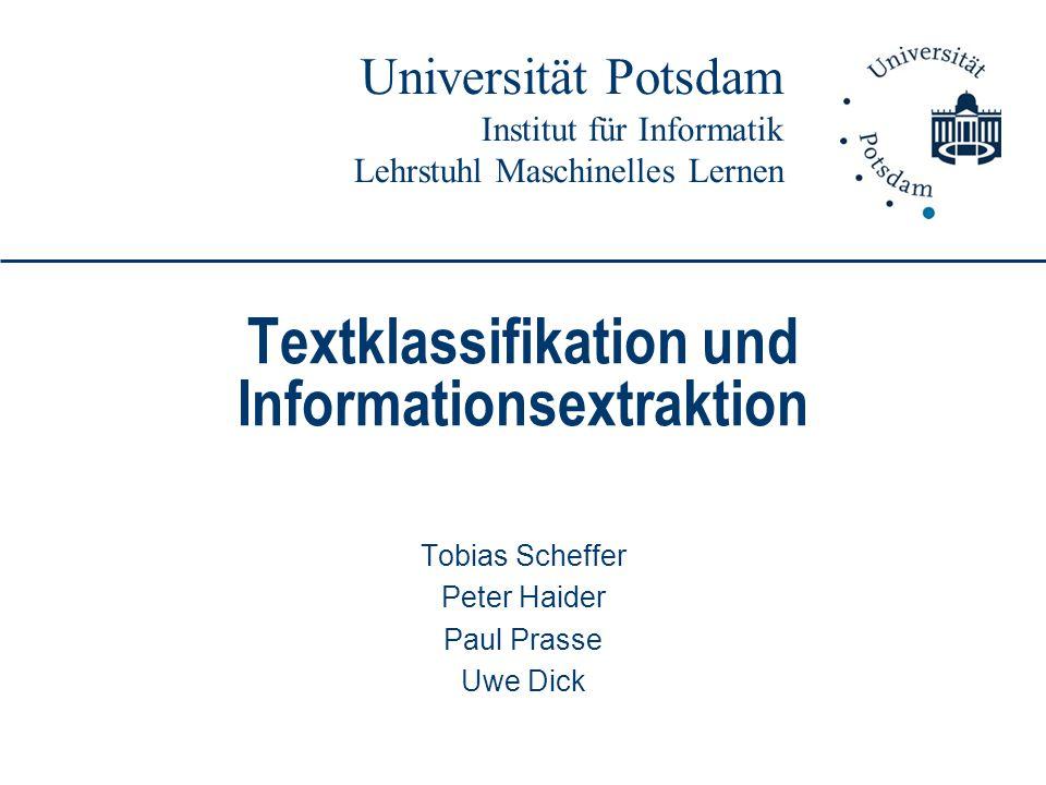 Universität Potsdam Institut für Informatik Lehrstuhl Maschinelles Lernen Textklassifikation und Informationsextraktion Tobias Scheffer Peter Haider P