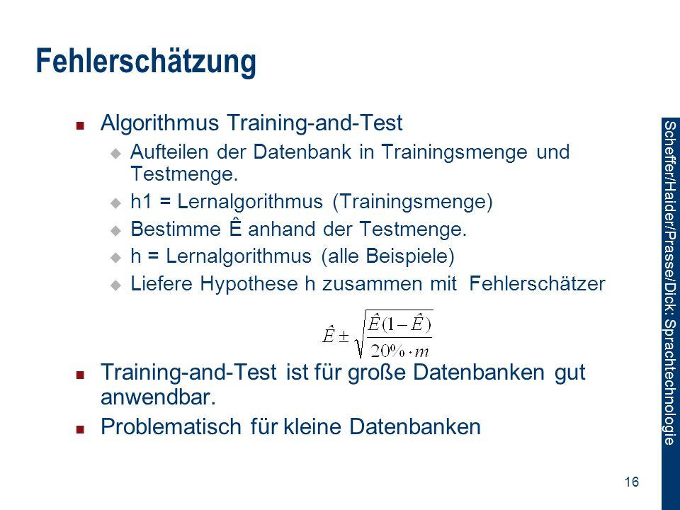 Scheffer/Sawade: Sprachtechnologie Scheffer/Haider/Prasse/Dick: Sprachtechnologie 16 Fehlerschätzung Algorithmus Training-and-Test  Aufteilen der Dat
