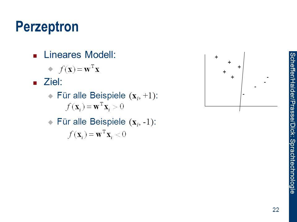 Scheffer/Sawade: Sprachtechnologie Scheffer/Haider/Prasse/Dick: Sprachtechnologie 22 Perzeptron Lineares Modell:  Ziel:  Für alle Beispiele (x i, +1