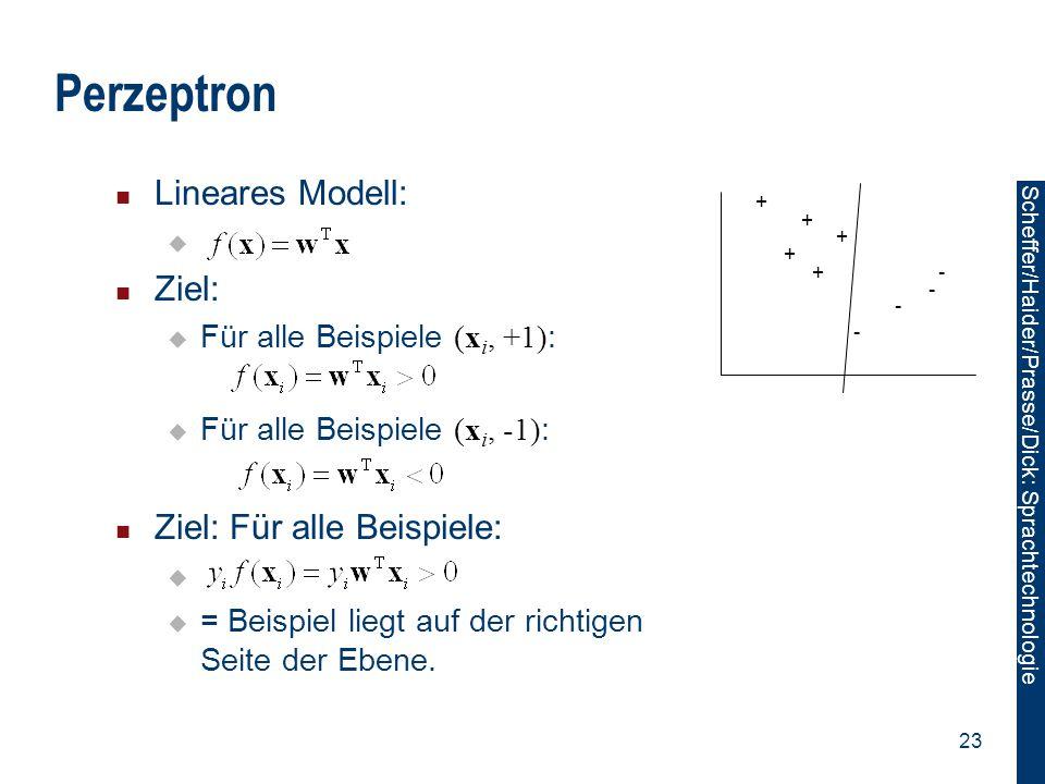 Scheffer/Sawade: Sprachtechnologie Scheffer/Haider/Prasse/Dick: Sprachtechnologie 23 Perzeptron Lineares Modell:  Ziel:  Für alle Beispiele (x i, +1