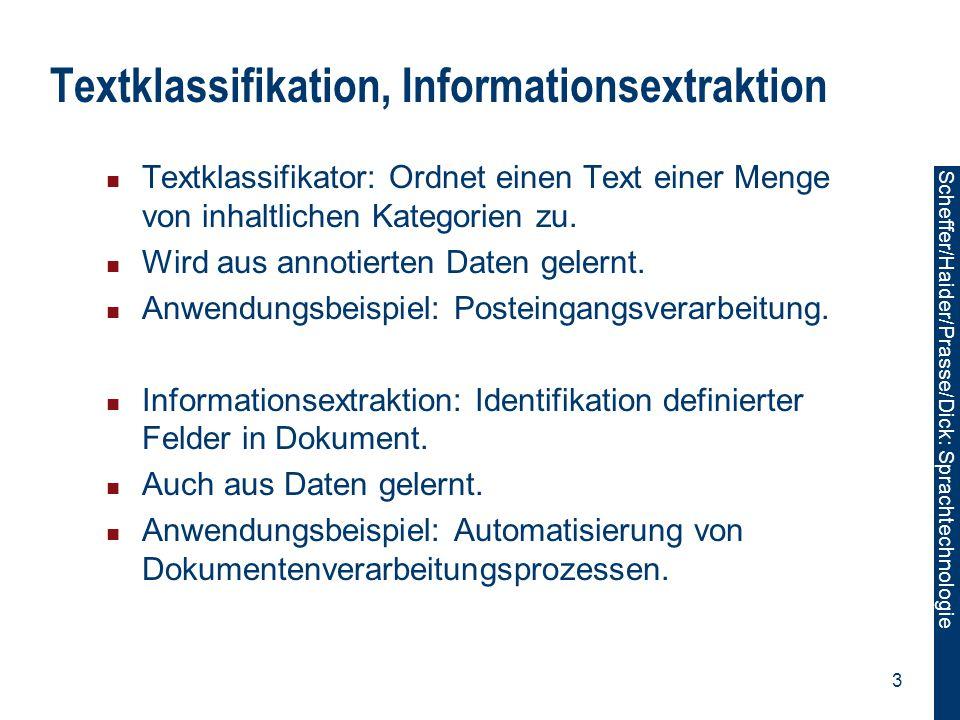 Scheffer/Sawade: Sprachtechnologie Scheffer/Haider/Prasse/Dick: Sprachtechnologie 24 Perzeptron Lineares Modell:  Ziel: Für alle Beispiele:  Perzeptron-Optimierungskriterium:  + - - - - + + + +