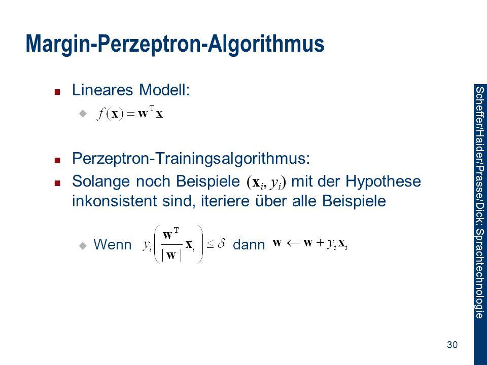 Scheffer/Sawade: Sprachtechnologie Scheffer/Haider/Prasse/Dick: Sprachtechnologie 30 Margin-Perzeptron-Algorithmus Lineares Modell:  Perzeptron-Train