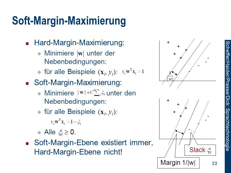 Scheffer/Sawade: Sprachtechnologie Scheffer/Haider/Prasse/Dick: Sprachtechnologie 33 Soft-Margin-Maximierung Hard-Margin-Maximierung:  Minimiere |w|