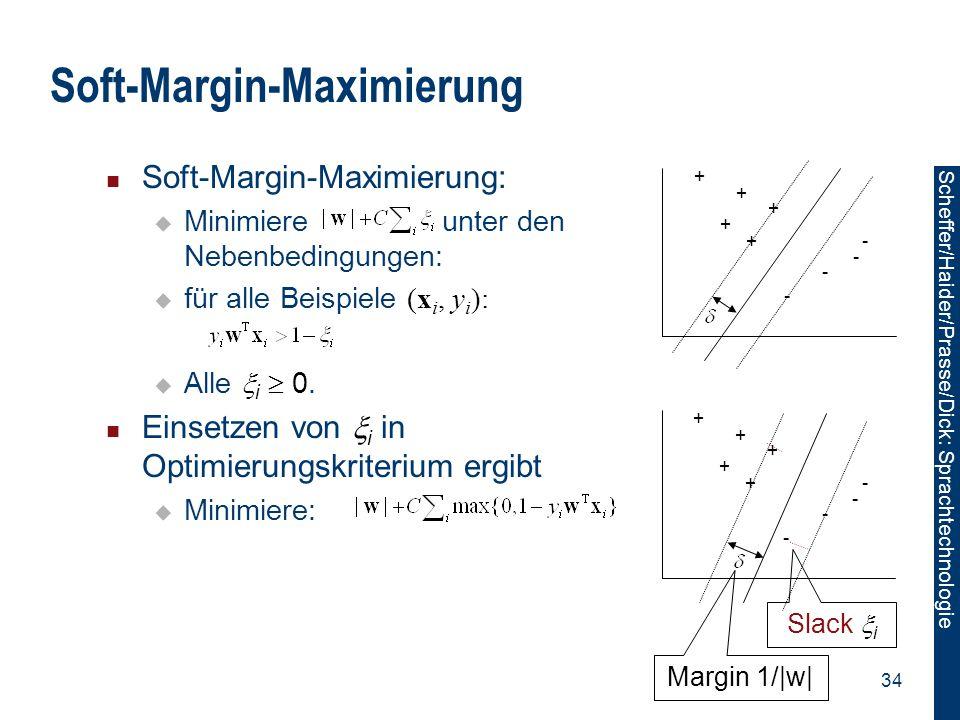 Scheffer/Sawade: Sprachtechnologie Scheffer/Haider/Prasse/Dick: Sprachtechnologie 34 Soft-Margin-Maximierung Soft-Margin-Maximierung:  Minimiere unte