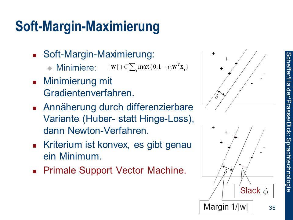 Scheffer/Sawade: Sprachtechnologie Scheffer/Haider/Prasse/Dick: Sprachtechnologie 35 Soft-Margin-Maximierung Soft-Margin-Maximierung:  Minimiere: Min