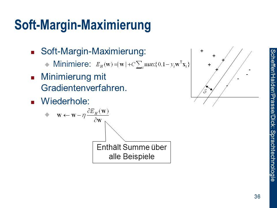 Scheffer/Sawade: Sprachtechnologie Scheffer/Haider/Prasse/Dick: Sprachtechnologie 36 Soft-Margin-Maximierung Soft-Margin-Maximierung:  Minimiere: Min