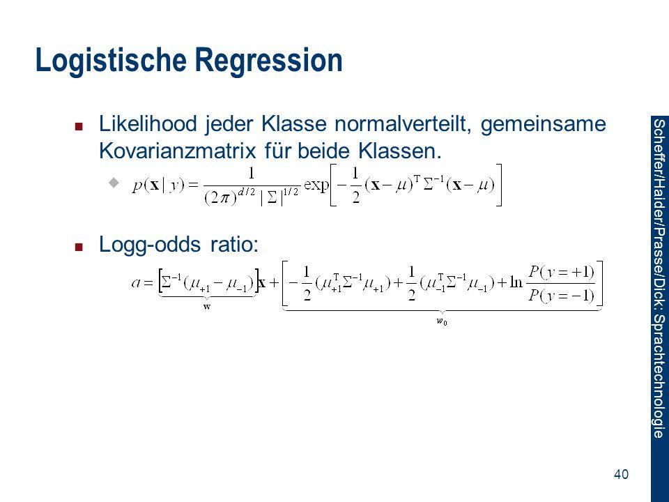 Scheffer/Sawade: Sprachtechnologie Scheffer/Haider/Prasse/Dick: Sprachtechnologie 40 Logistische Regression Likelihood jeder Klasse normalverteilt, ge
