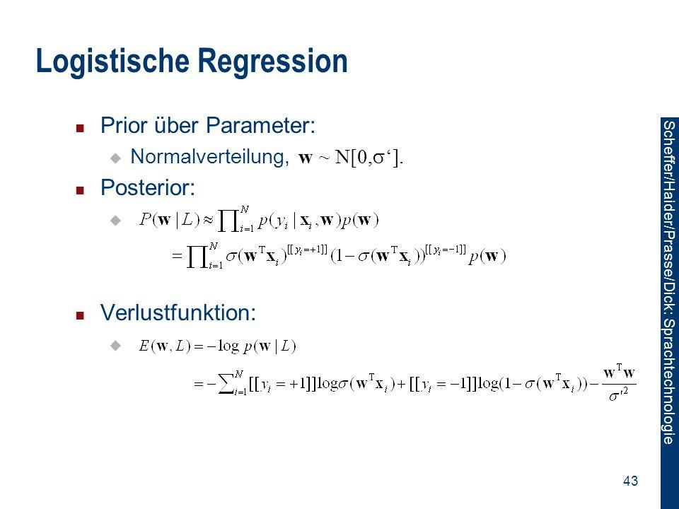 Scheffer/Sawade: Sprachtechnologie Scheffer/Haider/Prasse/Dick: Sprachtechnologie 43 Logistische Regression Prior über Parameter:  Normalverteilung,