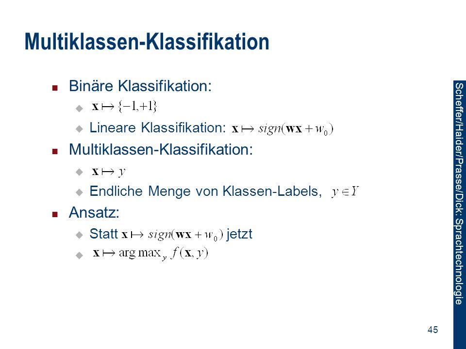 Scheffer/Sawade: Sprachtechnologie Scheffer/Haider/Prasse/Dick: Sprachtechnologie 45 Multiklassen-Klassifikation Binäre Klassifikation:   Lineare Kl