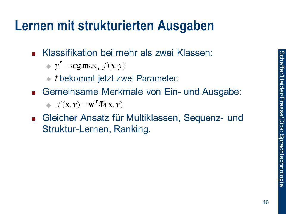 Scheffer/Sawade: Sprachtechnologie Scheffer/Haider/Prasse/Dick: Sprachtechnologie 46 Lernen mit strukturierten Ausgaben Klassifikation bei mehr als zw