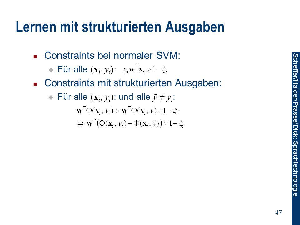 Scheffer/Sawade: Sprachtechnologie Scheffer/Haider/Prasse/Dick: Sprachtechnologie 47 Lernen mit strukturierten Ausgaben Constraints bei normaler SVM: